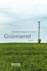 Grünmantel. Roman von Manfred Maurenbrecher.